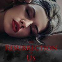 The Resurrection of Us